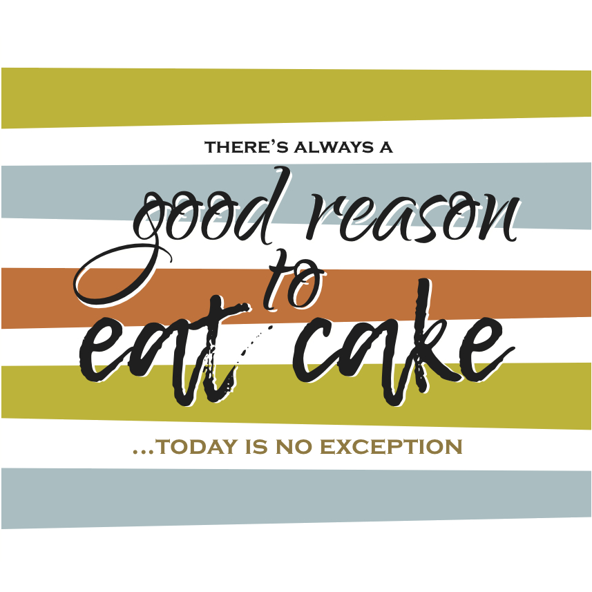 There's always a good reason to eat cake